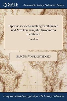Oporinen: Eine Sammlung Erzahlungen Und Novellen: Von Julie Baronin Von Richthofen; Erster Band (Paperback)
