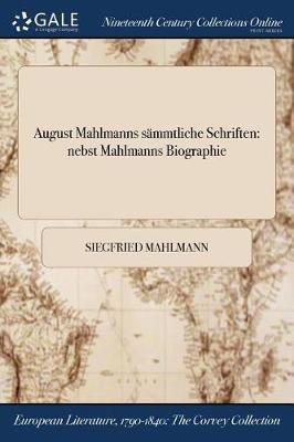 August Mahlmanns Sammtliche Schriften: Nebst Mahlmanns Biographie (Paperback)