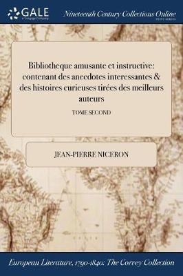 Bibliotheque Amusante Et Instructive: Contenant Des Anecdotes Interessantes & Des Histoires Curieuses Tirees Des Meilleurs Auteurs; Tome Second (Paperback)