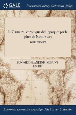 L'Ossuaire, Chronique de L'Epoque: Par Le Patre de Mont-Suire; Tome Premier (Paperback)