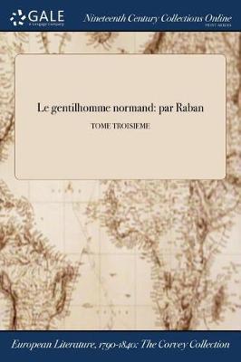 Le Gentilhomme Normand: Par Raban; Tome Troisieme (Paperback)