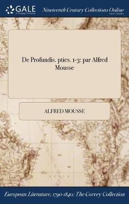 de Profundis. Pties. 1-3: Par Alfred Mousse (Hardback)