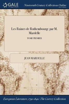 Les Ruines de Rothembourg: Par M. Mardelle; Tome Premier (Paperback)