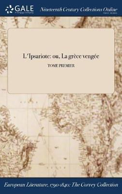 L'Ipsariote: Ou, La Grece Vengee; Tome Premier (Hardback)