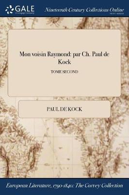 Mon Voisin Raymond: Par Ch. Paul de Kock; Tome Second (Paperback)