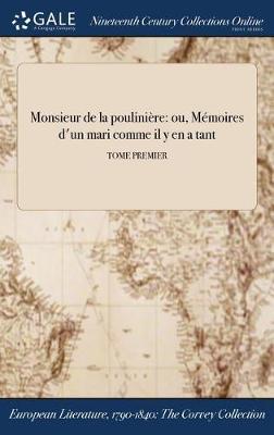 Monsieur de la Pouliniere: Ou, Memoires D'Un Mari Comme Il y En a Tant; Tome Premier (Hardback)