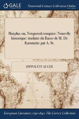 Marpha: Ou, Novgorod Conquise: Nouvelle Historique: Traduite Du Russe de M. de Karamzin: Par A. St. (Paperback)