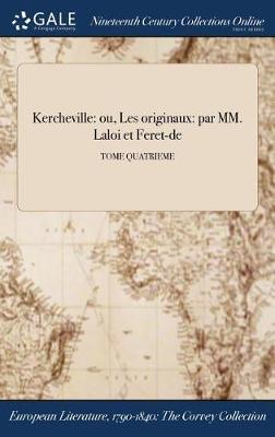 Kercheville: Ou, Les Originaux: Par MM. Laloi Et Feret-de; Tome Quatrieme (Hardback)