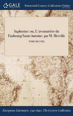 Saphorine: Ou, L'Aventuriere Du Faubourg Saint-Antoine: Par M. Merville; Tome Second (Hardback)