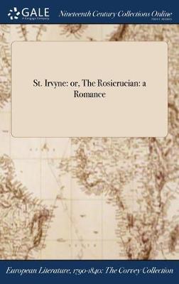 St. Irvyne: Or, the Rosicrucian: A Romance (Hardback)