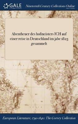 Abentheuer Des Hofmeisters Ich Auf Einer Reise in Deutschland Im Jabe 1823 Gesammelt (Hardback)