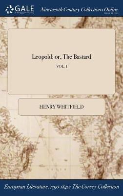 Leopold: Or, the Bastard; Vol. I (Hardback)