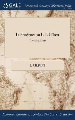 La Renegate: Par L. T. Gilbert; Tome Second (Hardback)