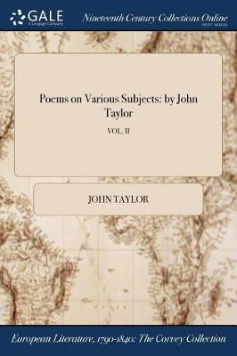 Poems on Various Subjects: By John Taylor; Vol. II (Paperback)