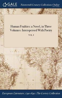 Human Frailties: A Novel, in Three Volumes: Interspersed with Poetry; Vol. I (Hardback)