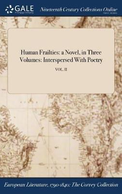 Human Frailties: A Novel, in Three Volumes: Interspersed with Poetry; Vol. II (Hardback)