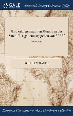 Mittheilungen Aus Den Memoiren Des Satan. T. 1-3: Herausgegeben Von ****F; Dritter Theil (Hardback)