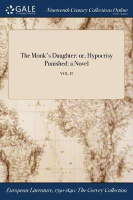 The Monk's Daughter: Or, Hypocrisy Punished: A Novel; Vol. II (Paperback)