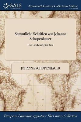 Sammtliche Schriften Von Johanna Schopenhauer; Drei Unb Iwanzigfter Band (Paperback)