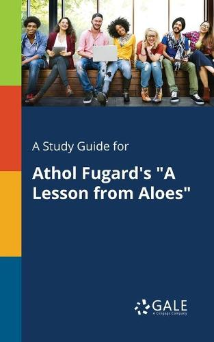 A Study Guide for Athol Fugard's a Lesson from Aloes (Paperback)
