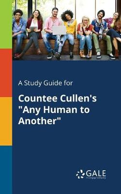 A Study Guide for Countee Cullen's Any Human to Another (Paperback)