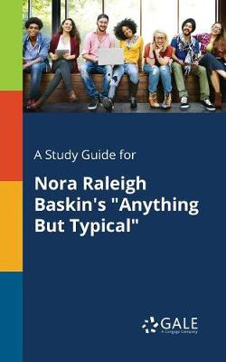A Study Guide for Nora Raleigh Baskin's Anything But Typical (Paperback)