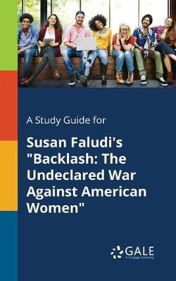 A Study Guide for Susan Faludi's Backlash: The Undeclared War Against American Women (Paperback)
