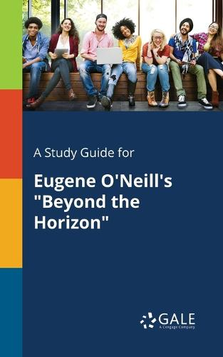 A Study Guide for Eugene O'Neill's Beyond the Horizon (Paperback)