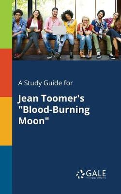 A Study Guide for Jean Toomer's Blood-Burning Moon (Paperback)