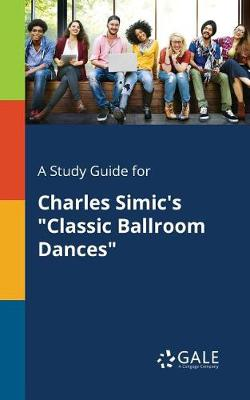 A Study Guide for Charles Simic's Classic Ballroom Dances (Paperback)