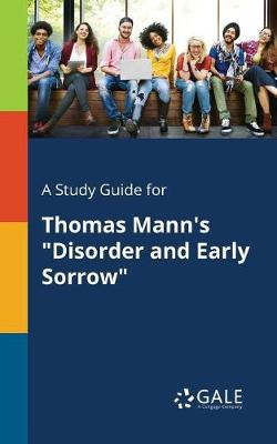 A Study Guide for Thomas Mann's Disorder and Early Sorrow (Paperback)