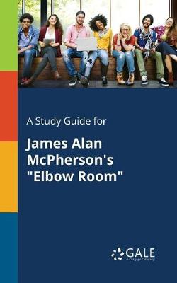 A Study Guide for James Alan McPherson's Elbow Room (Paperback)