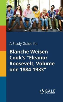 A Study Guide for Blanche Weisen Cook's Eleanor Roosevelt, Volume One 1884-1933 (Paperback)