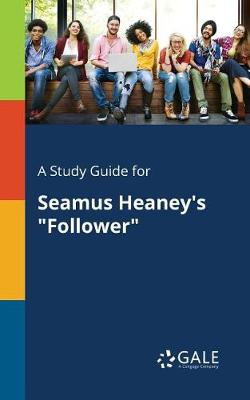 A Study Guide for Seamus Heaney's Follower (Paperback)