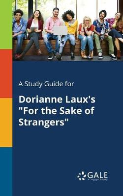 A Study Guide for Dorianne Laux's for the Sake of Strangers (Paperback)