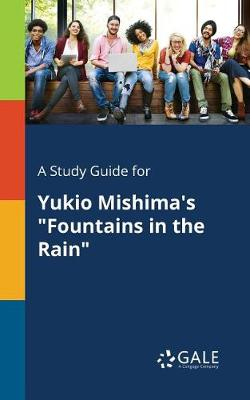A Study Guide for Yukio Mishima's Fountains in the Rain (Paperback)