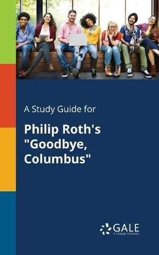A Study Guide for Philip Roth's Goodbye, Columbus (Paperback)