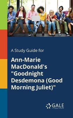 "A Study Guide for Ann-Marie MacDonald's ""Goodnight Desdemona (Good Morning Juliet)"" (Paperback)"