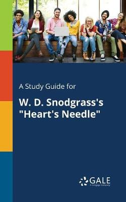 """A Study Guide for W. D. Snodgrass's """"Heart's Needle"""" (Paperback)"""