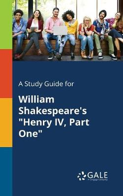 A Study Guide for William Shakespeare's Henry IV, Part One (Paperback)