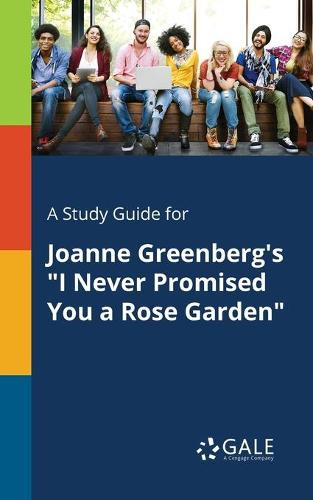 A Study Guide for Joanne Greenberg's I Never Promised You a Rose Garden (Paperback)