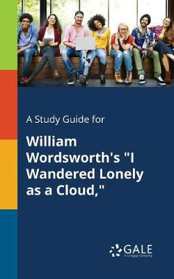 A Study Guide for William Wordsworth's I Wandered Lonely as a Cloud, (Paperback)