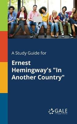 A Study Guide for Ernest Hemingway's in Another Country (Paperback)