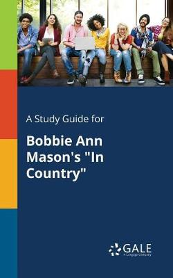A Study Guide for Bobbie Ann Mason's in Country (Paperback)