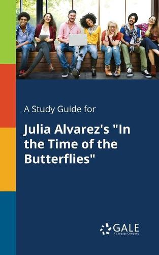A Study Guide for Julia Alvarez's In the Time of the Butterflies (Paperback)