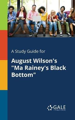 A Study Guide for August Wilson's Ma Rainey's Black Bottom (Paperback)