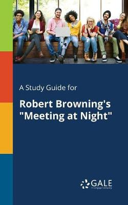 A Study Guide for Robert Browning's Meeting at Night (Paperback)