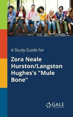 "A Study Guide for Zora Neale Hurston/Langston Hughes's ""Mule Bone"" (Paperback)"