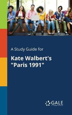 A Study Guide for Kate Walbert's Paris 1991 (Paperback)
