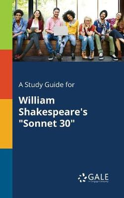 A Study Guide for William Shakespeare's Sonnet 30 (Paperback)